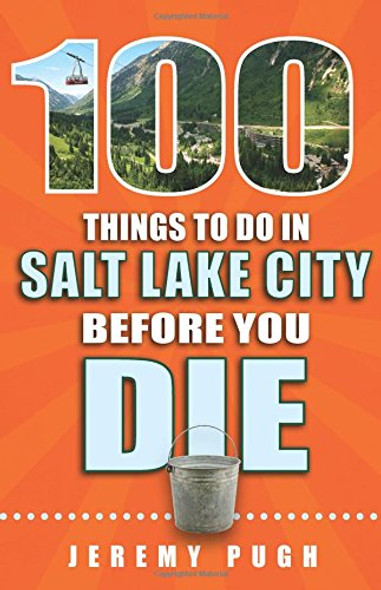 100 Things to Do in Salt Lake City Before You Die Cover