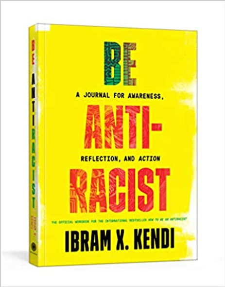 Be Antiracist: A Journal for Awareness, Reflection, and Action Cover