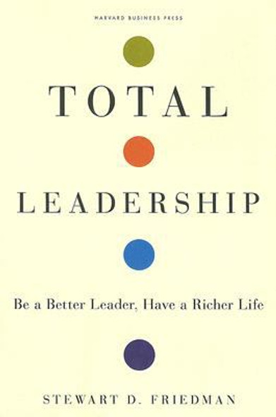 Total Leadership: Be a Better Leader, Have a Richer Life Cover