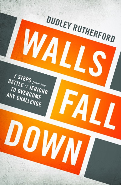 Walls Fall Down: 7 Steps from the Battle of Jericho to Overcome Any Challenge Cover