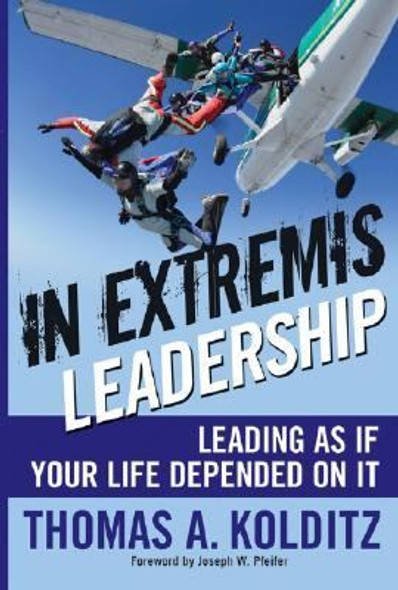 In Extremis Leadership : Leading As If Your Life Depended on It Cover