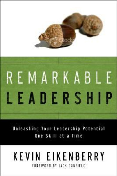 Remarkable Leadership : Unleashing Your Leadership Potential One Skill at a Time Cover