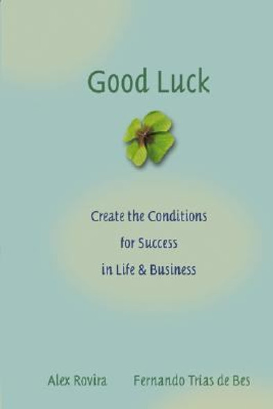 Good Luck : Creating the Conditions for Success in Life and Business Cover
