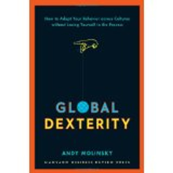 Global Dexterity: How to Adapt Your Behavior Across Cultures Without Losing Yourself in the Process Cover