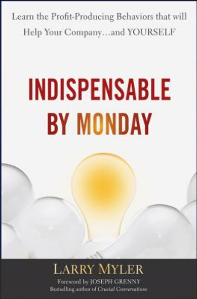 Indispensable by Monday: Learn the Profit-Producing Behaviors That Will Help Your Company and Yourself Cover