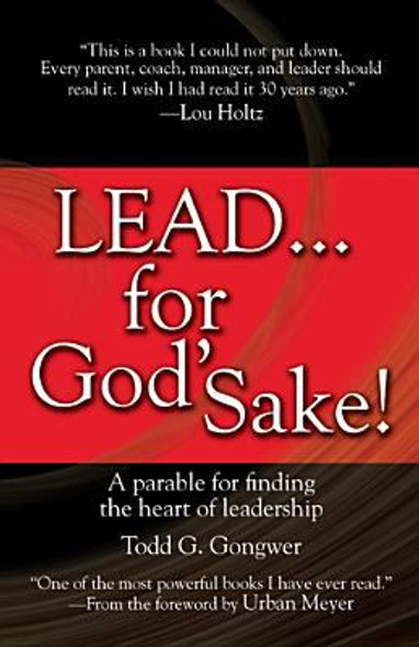 Lead . . . for God's Sake!: A Parable for Finding the Heart of Leadership Cover