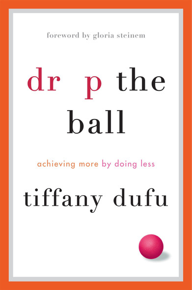 Drop the Ball: Achieving More by Doing Less Cover