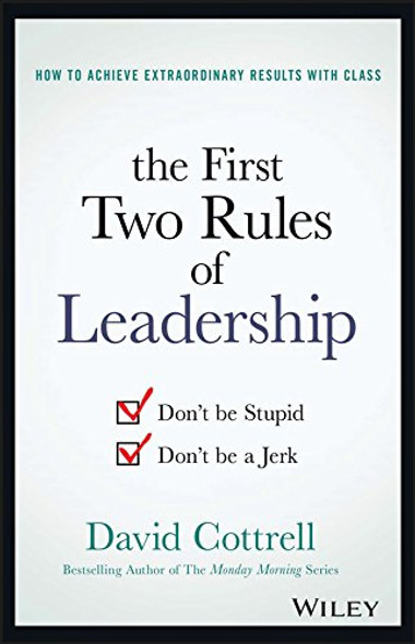 The First Two Rules of Leadership: Don't Be Stupid, Don't Be a Jerk Cover