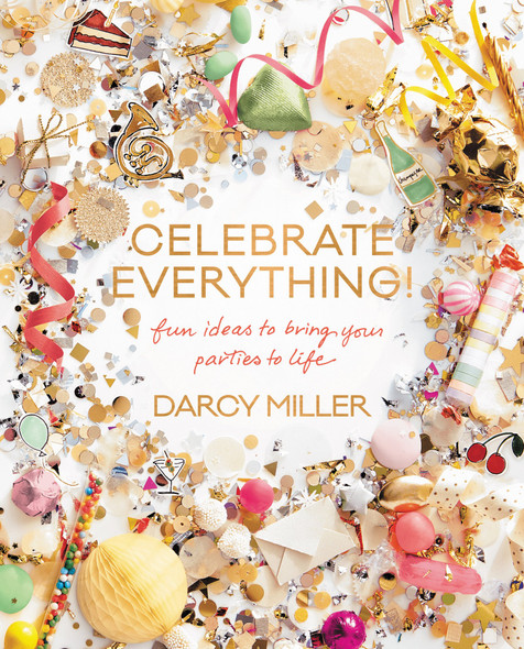 Celebrate Everything!: Fun Ideas to Bring Your Parties to Life Cover