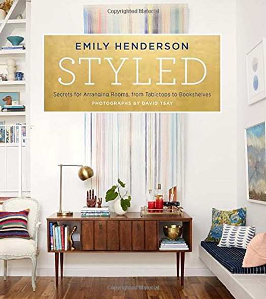 Styled: Secrets for Arranging Rooms, from Tabletops to Bookshelves Cover
