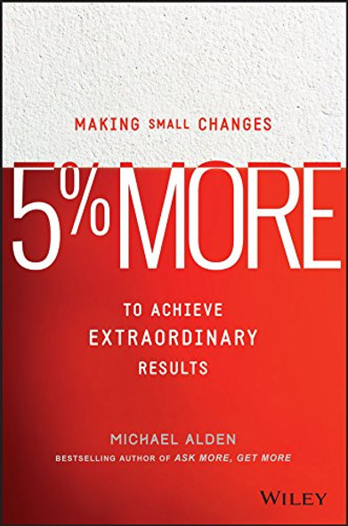 5% More: Making Small Changes to Achieve Extraordinary Results Cover