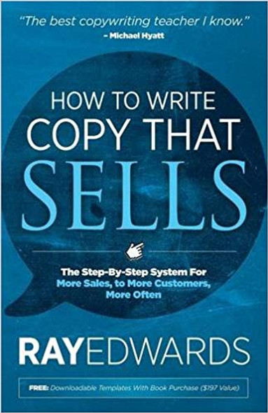 How to Write Copy That Sells: The Step-By-Step System for More Sales, to More Customers, More Often Cover