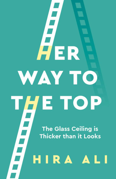 Her Way to the Top: The Glass Ceiling Is Thicker Than It Looks Cover