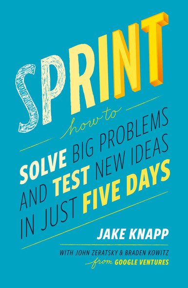 Sprint: How to Solve Big Problems and Test New Ideas in Just 5 Days Cover
