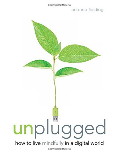 Unplugged: How to Live Mindfully in a Digital World Cover