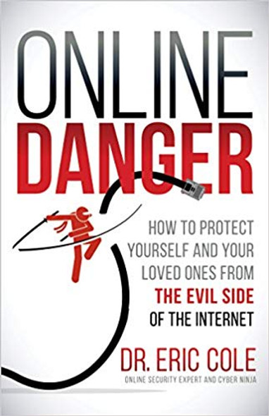 Online Danger: How to Protect Yourself and Your Loved Ones from the Evil Side of the Internet Cover