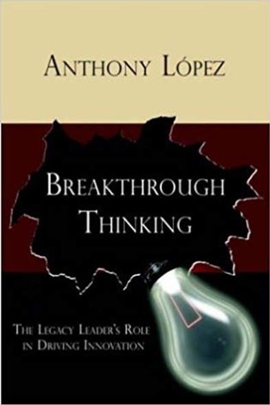 Breakthrough Thinking: The Legacy Leader's Role in Driving Innovation Cover
