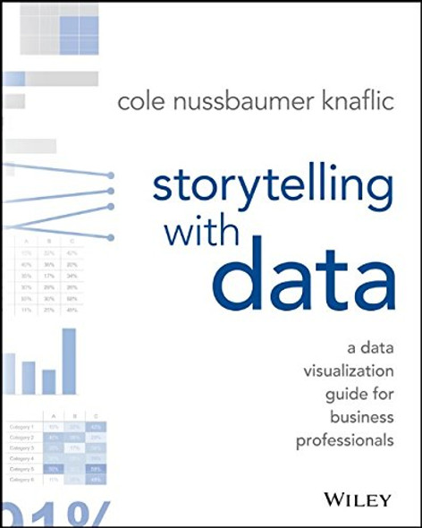 Storytelling with Data: A Data Visualization Guide for Business Professionals Cover