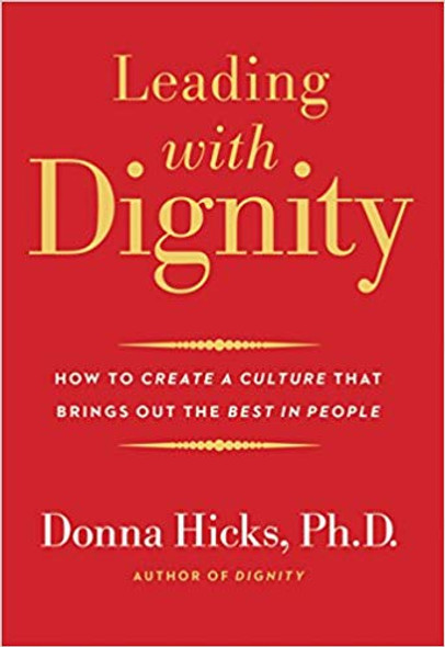 Leading with Dignity: How to Create a Culture That Brings Out the Best in People Cover