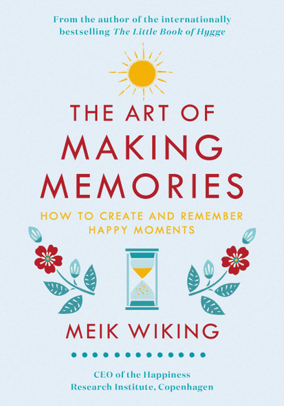 The Art of Making Memories: How to Create and Remember Happy Moments Cover