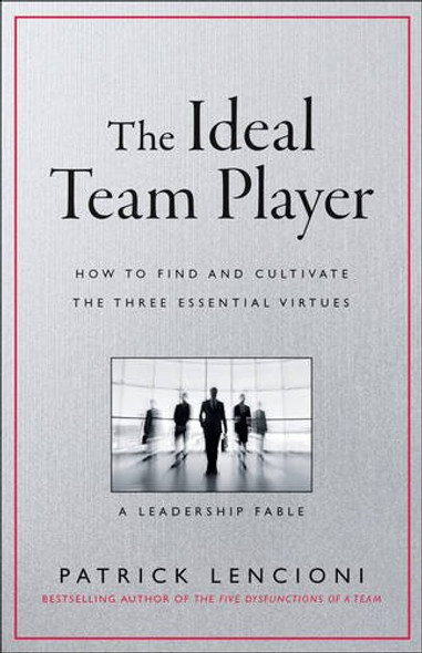 The Ideal Team Player: How to Recognize and Cultivate the Three Essential Virtues Cover