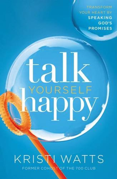 Talk Yourself Happy: Transform Your Heart by Speaking God's Promises Cover