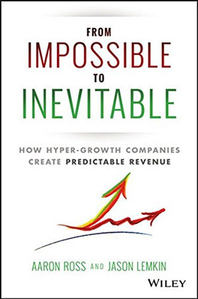 From Impossible to Inevitable: How Hyper-Growth Companies Create Predictable Revenue Cover