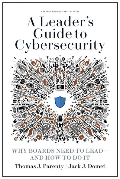 A Leader's Guide to Cybersecurity: Why Boards Need to Lead?And How to Do It Cover