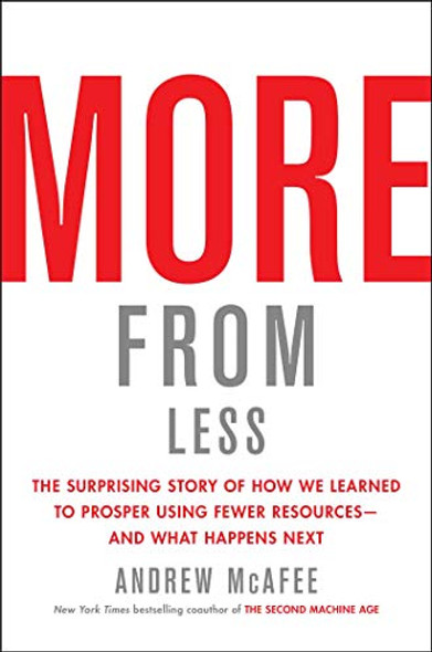 More from Less: The Surprising Story of How We Learned to Prosper Using Fewer Resources?and What Happens Next Cover