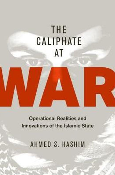 The Caliphate at War: Operational Realities and Innovations of the Islamic State Cover