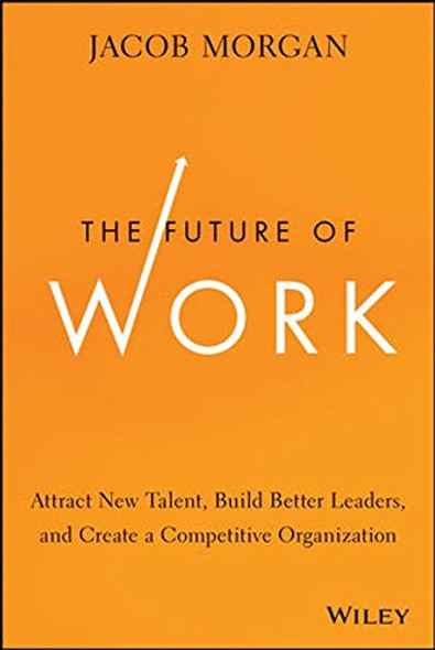 The Future of Work: Attract New Talent, Build Better Leaders, and Create a Competitive Organization Cover