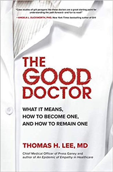 The Good Doctor: What It Means, How to Become One, and How to Remain One Cover