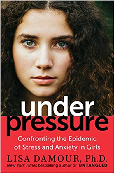 Under Pressure: Confronting the Epidemic of Stress and Anxiety in Girls Cover