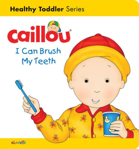 Caillou: I Can Brush My Teeth: Healthy Toddler Cover