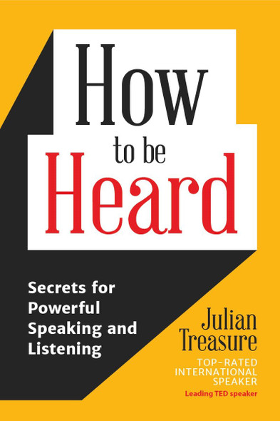 How to Be Heard: Secrets for Powerful Speaking and Listening Cover