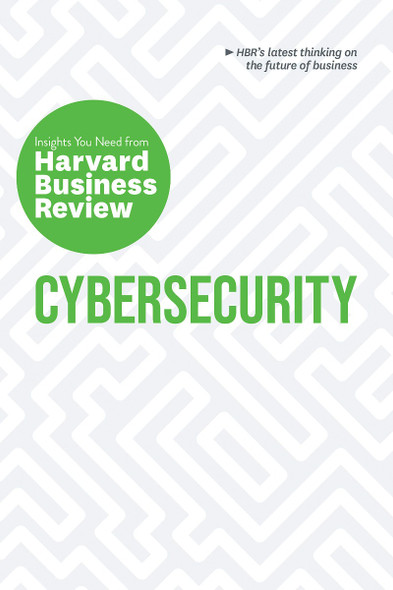 Cybersecurity: The Insights You Need from Harvard Business Review (HBR Insights) Cover