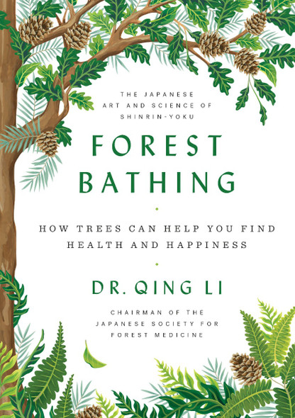 Forest Bathing: How Trees Can Help You Find Health and Happiness Cover