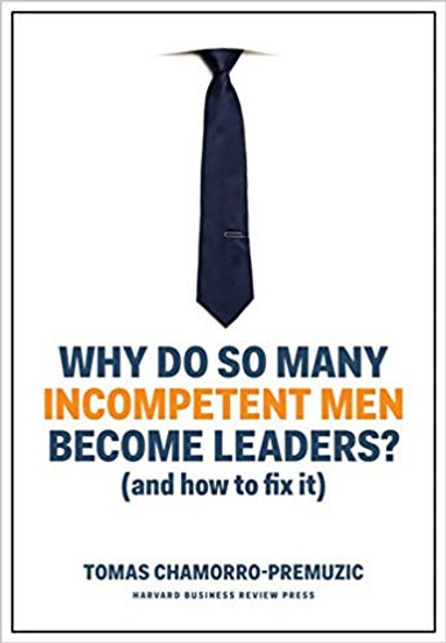 Why Do So Many Incompetent Men Become Leaders?: (and How to Fix It) Cover