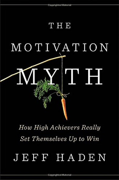 The Motivation Myth: How High Achievers Really Set Themselves Up to Win Cover