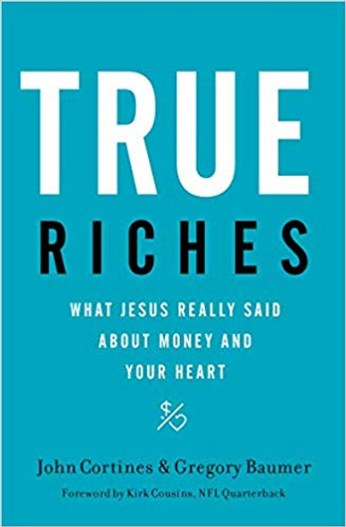 True Riches: What Jesus Really Said about Money and Your Heart Cover