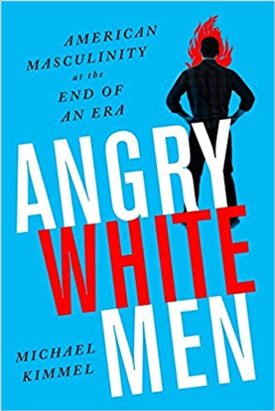 Angry White Men: American Masculinity at the End of an Era (2ND ed.) Cover