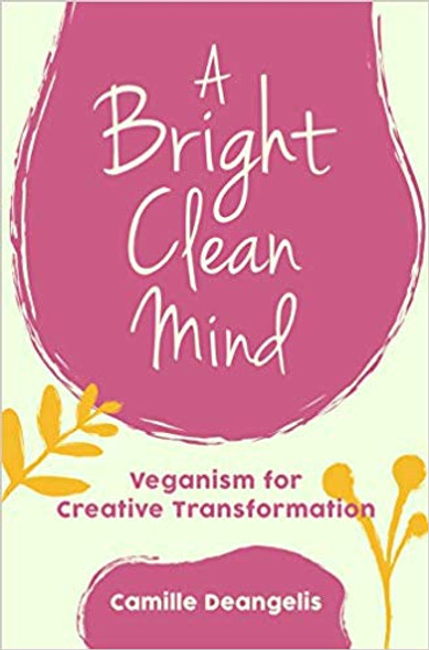 A Bright Clean Mind: Veganism for Creative Transformation Cover