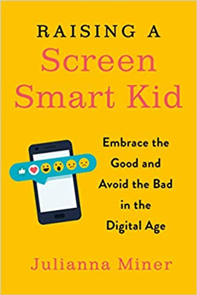 Raising a Screen-Smart Kid: Embrace the Good and Avoid the Bad in the Digital Age Cover