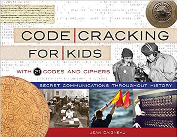 Code Cracking for Kids: Secret Communications Throughout History, with 21 Codes and Ciphers ( For Kids ) Cover