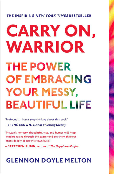 Carry On, Warrior: The Power of Embracing Your Messy, Beautiful Life Cover