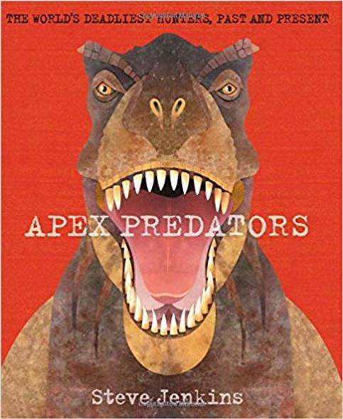 Apex Predators: The World's Deadliest Hunters, Past and Present Cover