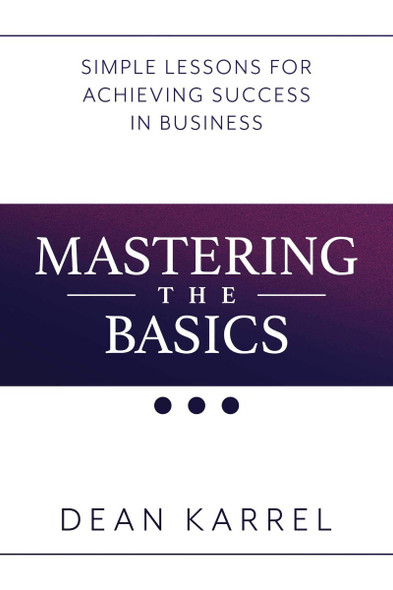 Mastering the Basics: Simple Lessons for Achieving Success in Business Cover