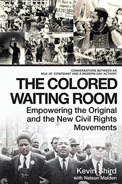 The Colored Waiting Room: Empowering the Original and the New Civil Rights Movements; Conversations Between an MLK Jr. Confidant and a Modern-Day Activist Cover