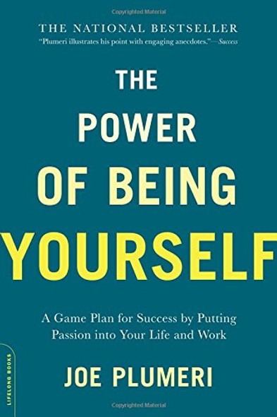 The Power of Being Yourself: A Game Plan for Success--By Putting Passion Into Your Life and Work Cover