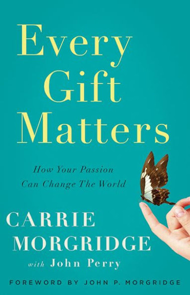Every Gift Matters: How Your Passion Can Change the World Cover
